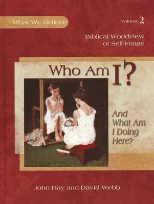 Who Am I? And What Am I Doing Here? Biblical Worldview of Self-Image  -     By: John Hay, David Webb