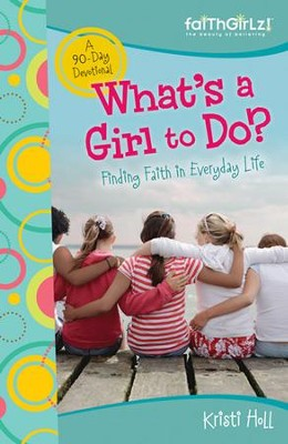 What's a Girl to Do?: Finding Faith in Everyday Life - eBook  -     By: Kristi Holl
