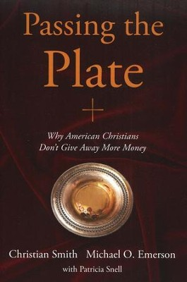 Passing the Plate: Why American Christians Don't Give Away More Money  -     By: Christian Smith, Michael O. Emerson, Patricia Snell