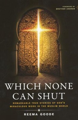 Which None Can Shut: Remarkable True Stories of God's Miraculous Work in the Muslim World  -     By: Reema Goode