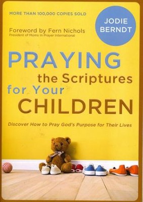 Praying the Scriptures for Your Children: Discover How to Pray God's Purpose for Their Lives  -     By: Jodie Berndt