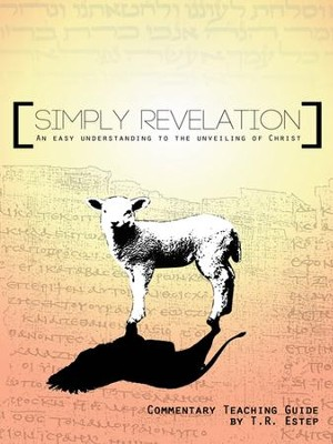 Simply Revelation: An Easy Understanding to the Unveiling of Christ - eBook  -     By: T.R. Estep