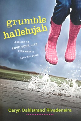 Grumble Hallelujah: Learning to Love Your Life Even When It Lets You Down  -     By: Caryn Dahlstrand Rivadeneira