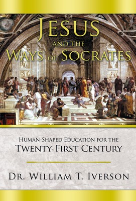 Jesus and the Ways of Socrates: Human-Shaped Education for the Twenty-First Century - eBook  -     By: William Iverson