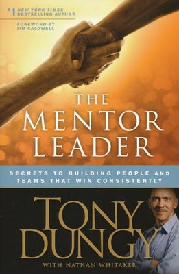 The Mentor Leader: Secrets to Building People & Teams That Win Consistently  -     By: Tony Dungy, Nathan Whitaker, Jim Caldwell