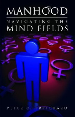 Manhood: Navigating the Mind Fields - eBook  -     By: Peter O. Pritchard
