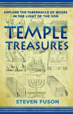 Temple Treasures:: Explore the Tabernacle of Moses in the Light of the Son - eBook  -     By: Steven Fuson