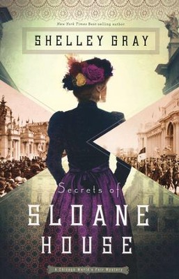 Secrets of Sloane House, Chicago World's Fair Mystery Series #1   -     By: Shelley Gray