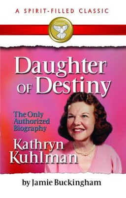 Daughter of Destiny: The Authorized Biography of Kathryn Kuhlman - eBook  -     By: Jamie Buckingham