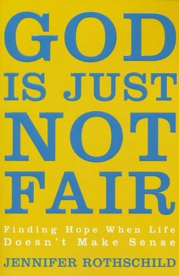 God Is Just Not Fair: Finding Hope When Life Doesn't Make Sense  -     By: Jennifer Rothschild