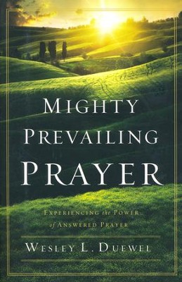Mighty Prevailing Prayer: Experiencing the Power of Answered Prayer  -     By: Wesley L. Duewel