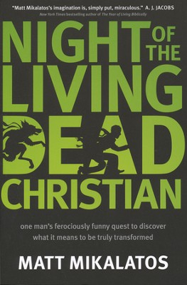 Night of the Living Dead Christian: One Man's Ferociously Funny Quest  -     By: Matt Mikalatos