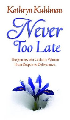 Never Too Late - eBook  -     By: Kathryn Kuhlman