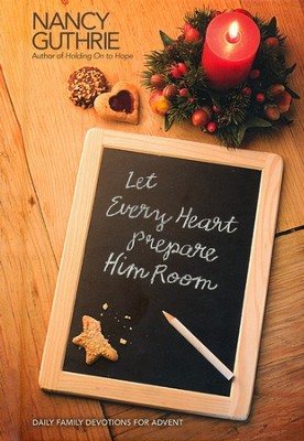 Let Every Heart Prepare Him Room: Daily Family Devotions for Advent  -     By: Nancy Guthrie