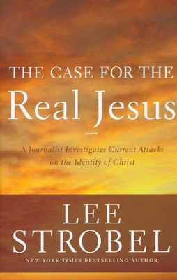 The Case for the Real Jesus: A Journalist Investigates Current Attacks on the Identity of Christ  -     By: Lee Strobel