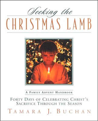 Seeking the Christmas Lamb: Forty Days of Celebrating Christ's Sacrifice Through the Season  -     By: Tamara J. Buchan
