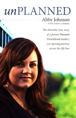 Unplanned: The Dramatic True Story of a Former Planned Parenthood Leader's Eye-Opening Journey across the Life Line  -     By: Abby Johnson, Cindy Lambert