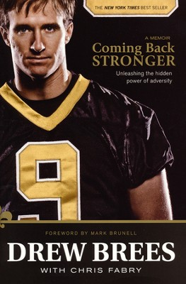 Coming Back Stronger: Unleashing the Hidden Power of Adversity  -     By: Drew Brees, Chris Fabry, Mark Brunell