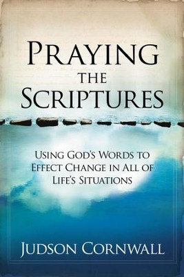 Praying The Scriptures Revised: Using God's words to effect change in all of life's situations - eBook  -     By: Judson Cornwall