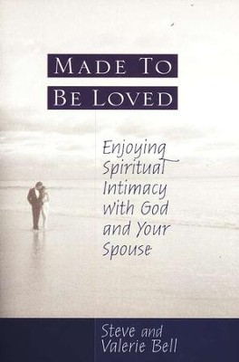 Made To Be Loved: Enjoying Spiritual Intimacy with God   -     By: Steve Bell, Valerie Bell