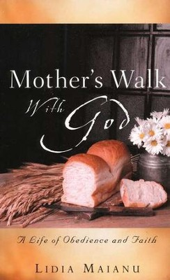 Mother's Walk With God: A Life of Obedience and Faith  -     By: Lidia Maianu