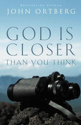 God Is Closer Than You Think  -     By: John Ortberg