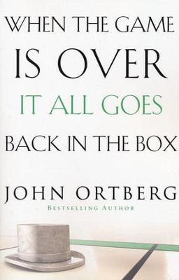 When the Game Is Over, It All Goes Back in the Box, 2nd Edition  -     By: John Ortberg