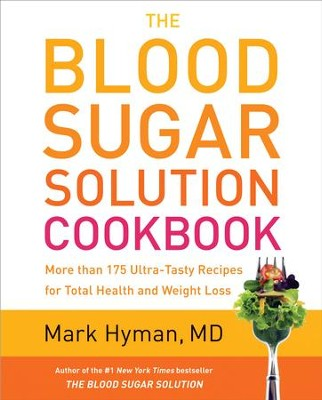 The Blood Sugar Solution Cookbook: 200 Ultra-Tasty Recipes for Total Health and Weight Loss - eBook  -     By: Mark Hyman