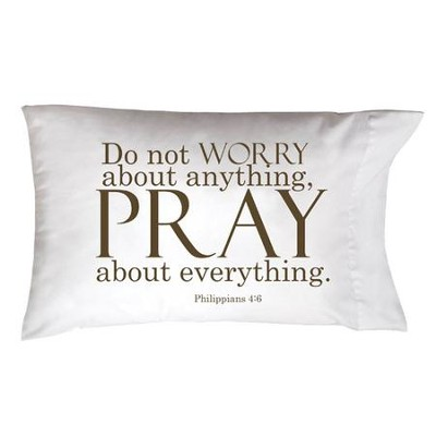 Do Not Worry About Anything Pillowcase  -
