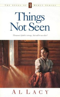 Things Not Seen, Angel of Mercy Series #9   -     By: Al Lacy