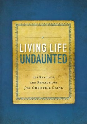 Living Life Undaunted: 365 Readings and Reflections from Christine Caine  -     By: Christine Caine
