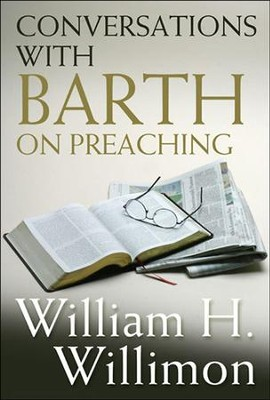 Conversations with Barth on Preaching  -     By: William H. Willimon