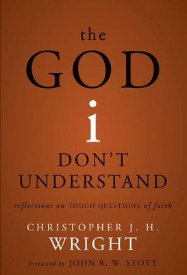 The God I Don't Understand: Reflections on Tough Questions of Faith - eBook  -     By: Christopher J.H. Wright