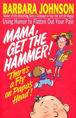 Mama, Get The Hammer! There's A Fly On Papa's Head!  Paperback                                                                      -     By: Barbara Johnson