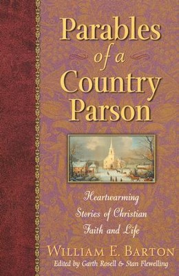 Parables of a Country Parson: Heartwarming Stories of Christian Faith and Life  -     By: William Barton