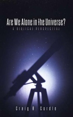 Are We Alone in the Universe? A Biblical Perspective  -     By: Craig R. Cordle