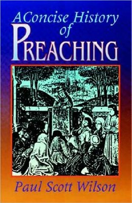 A Concise History of Preaching   -     By: Paul Scott Wilson