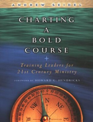 Charting a Bold Course: Training Leaders for a 21st Century Ministry  -     By: Andrew Seidel