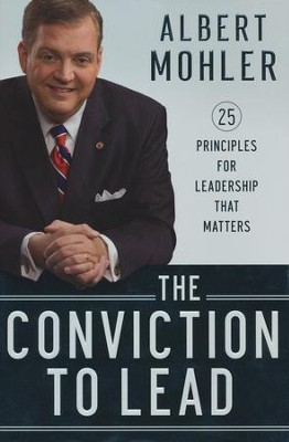 Conviction to Lead, The: 25 Principles for Leadership that Matters - eBook  -     By: R. Albert Mohler Jr.