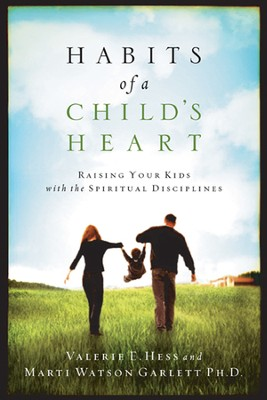 Habits of a Child's Heart: Raising Your Kids with the Spiritual Disciplines  -     By: Valerie E. Hess, Marti Watson Garlett