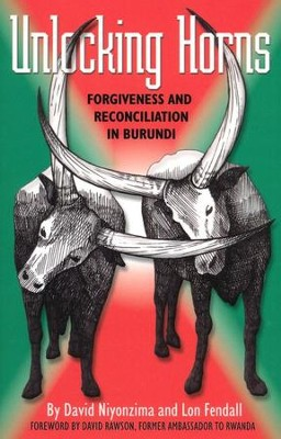 Unlocking Horns: Forgiveness and Reconciliation in Burundi  -     By: David L. Niyonzima, Lon Fendall