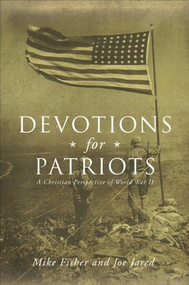 Devotions for Patriots: A Christian Perspective of World War II - eBook  -     By: Mike Fisher, Joe Jared