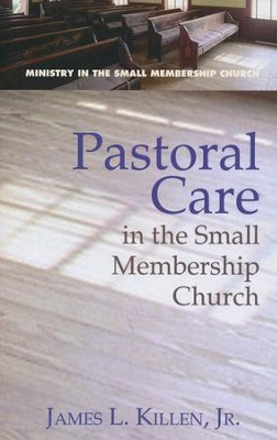 Pastoral Care in the Small Membership Church  -     By: James L. Killen Jr.