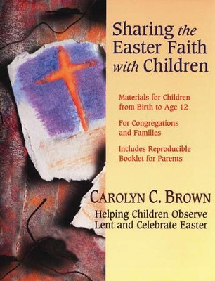Sharing the Easter Faith with Children: Helping Children Observe Lent and Celebrate Easter  -     By: Carolyn C. Brown
