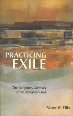Practicing Exile: The Religious Odyssey of an American      -     By: Marc H. Ellis
