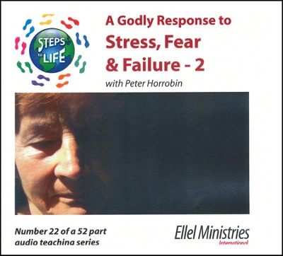 Steps to Life CD22 - A Godly Response to Stress, Fear & Failure - 2  -     By: Peter Horrobin