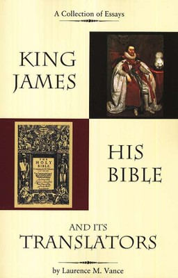 King James, His Bible, and its Translators  -     By: Laurence M. Vance