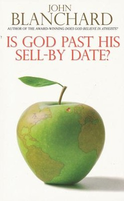 Is God Past His Sell-By Date?   -     By: John Blanchard