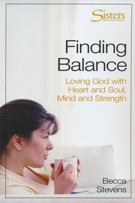 Finding Balance: Loving God with Heart and Soul,       Mind and Strength, Participant's Workbook  -     By: Becca Stevens