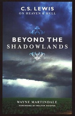 Beyond the Shadowlands: C.S. Lewis on Heaven & Hell   -     By: Wayne Martindale